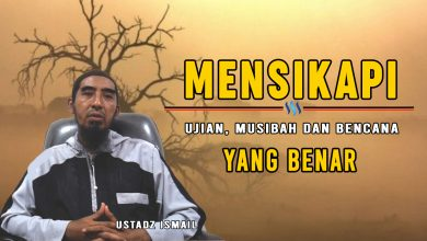 Photo of Mensikapi Ujian, Musibah dan Bencana Yang Benar – Ustadz Ismail – (Video)