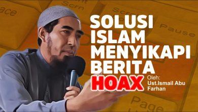 Photo of Solusi Islam Menyikapi Berita HOAX | Ustadz Ismail Abu Farhan