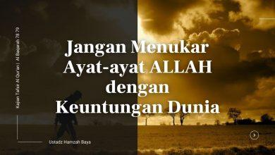 Photo of Jangan Menukar Ayat-ayat ALLAH dengan Keuntungan Dunia | Tafsir Qs Al Baqarah 78-79 | Ustadz Hamzah