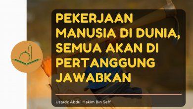 Photo of Pekerjaan Manusia didunia Semua Akan Dipertanggung Jawabkan | Ustadz Abdul Hakim bin Seff