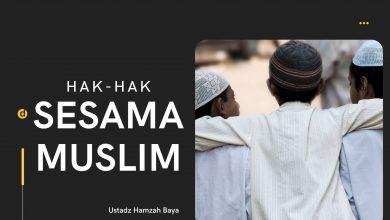 Photo of Hak-hak Sesama Muslim | Ustadz Hamzah Baya