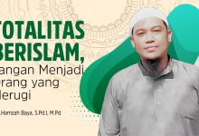 Photo of Totalitas BerIslam, Jangan Menjadi Orang Yang Merugi   Ustadz Hamzah Baya