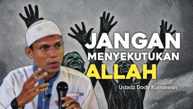 Photo of Jangan Menyekutukan ALLAH | Ustadz Dody Kurniawan