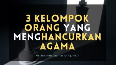 Photo of 3 Kelompok Orang Yang Menghancurkan Agama | Ustadz Indra Martian M.Ag, Ph.D